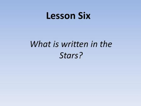 Lesson Six What is written in the Stars?. Twelve zodiac signs Aquarius Pisces Aries Taurus Gemini Cancer.