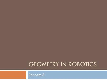 Geometry in Robotics Robotics 8.
