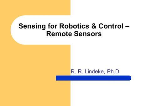Sensing for Robotics & Control – Remote Sensors R. R. Lindeke, Ph.D.