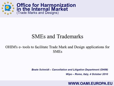 Office for Harmonization in the Internal Market (Trade Marks and Designs) WWW.OAMI.EUROPA.EU SMEs and Trademarks OHIM's e- tools to facilitate Trade Mark.