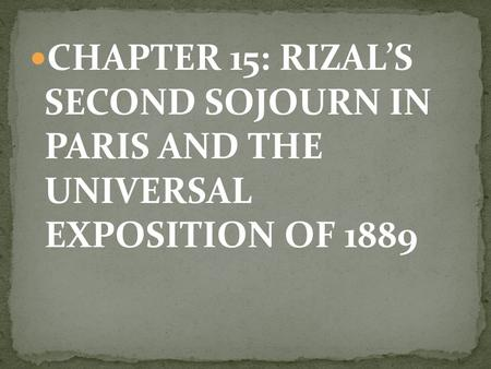 CHAPTER 15: RIZAL'S SECOND SOJOURN IN PARIS AND THE UNIVERSAL EXPOSITION OF 1889.