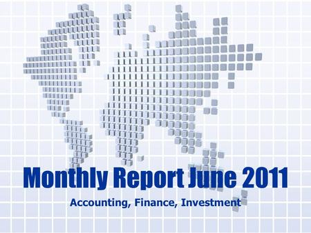 Monthly Report June 2011 Accounting, Finance, Investment.
