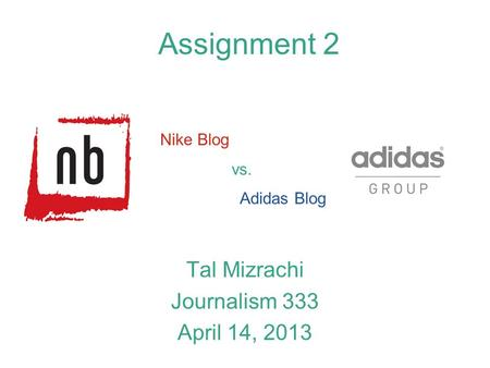 Assignment 2 Tal Mizrachi Journalism 333 April 14, 2013 Nike Blog vs. Adidas Blog.