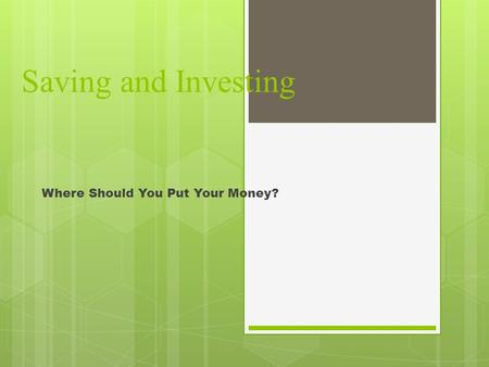 Saving and Investing Where Should You Put Your Money?