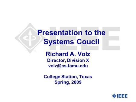 Presentation to the Systems Coucil Richard A. Volz Director, Division X College Station, Texas Spring, 2009.