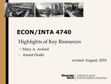 ECON/INTA 4740 Highlights of Key Resources - Mary A. Axford - Ameet Doshi revised August, 2010.