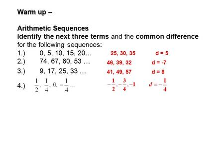 Warm up – Arithmetic Sequences Identify the next three terms and the common difference for the following sequences: 1.)0, 5, 10, 15, 20… 2.)74, 67, 60,