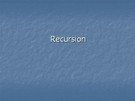 RecursionRecursion Recursion You should be able to identify the base case(s) and the general case in a recursive definition To be able to write a recursive.