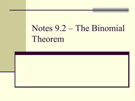 Notes 9.2 – The Binomial Theorem. I. Alternate Notation A.) Permutations – None B.) Combinations -