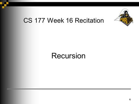 1 CS 177 Week 16 Recitation Recursion. 2 Objective To understand and be able to program recursively by breaking down a problem into sub problems and joining.
