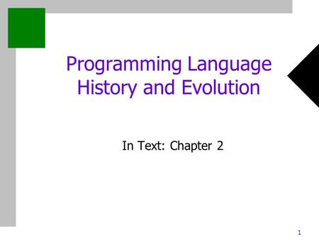 1 Programming Language History and Evolution In Text: Chapter 2.