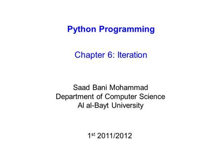 Python Programming Chapter 6: Iteration Saad Bani Mohammad Department of Computer Science Al al-Bayt University 1 st 2011/2012.
