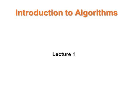 Introduction to Algorithms Lecture 1. Introduction The methods of algorithm design form one of the core practical technologies of computer science. The.