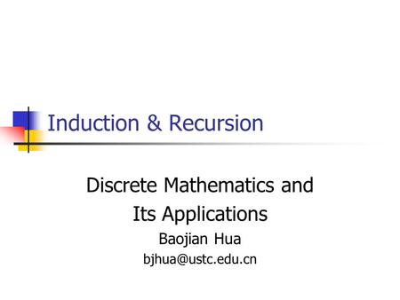 Induction & Recursion Discrete Mathematics and Its Applications Baojian Hua