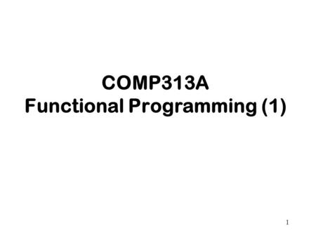 1 COMP313A Functional Programming (1). 2 Main Differences with Imperative Languages Say more about what is computed as opposed to how Pure functional.