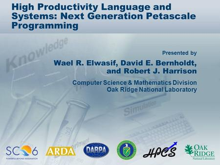 Presented by High Productivity Language and Systems: Next Generation Petascale Programming Wael R. Elwasif, David E. Bernholdt, and Robert J. Harrison.
