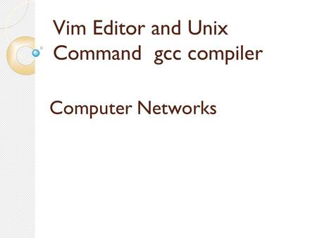 Vim Editor and Unix Command gcc compiler Computer Networks.