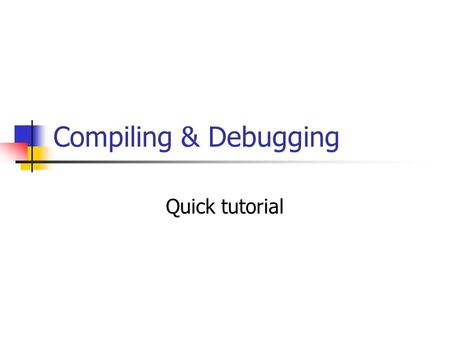 Compiling & Debugging Quick tutorial. What is gcc? Gcc is the GNU Project C compiler A command-line program Gcc takes C source files as input Outputs.