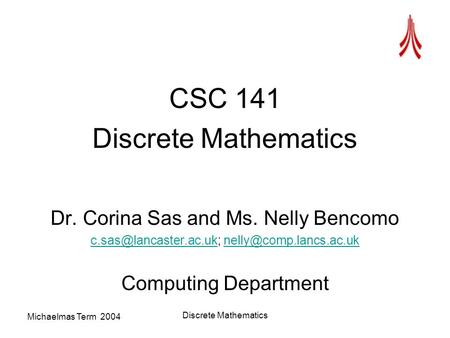 Michaelmas Term 2004 Discrete Mathematics CSC 141 Discrete Mathematics Dr. Corina Sas and Ms. Nelly Bencomo