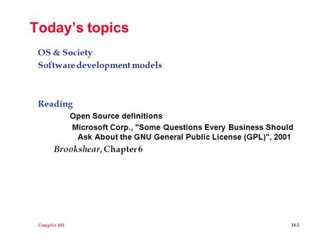 CompSci 001 16.1 Today's topics OS & Society Software development models Reading Open Source definitions Microsoft Corp., Some Questions Every Business.