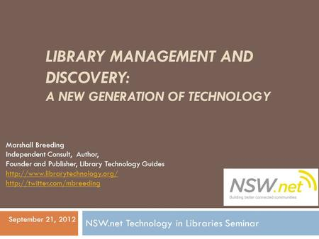 LIBRARY MANAGEMENT AND DISCOVERY: A NEW GENERATION OF TECHNOLOGY Marshall Breeding Independent Consult, Author, Founder and Publisher, Library Technology.