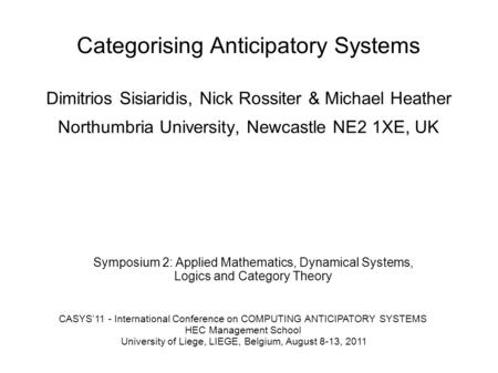 Symposium 2: Applied Mathematics, Dynamical Systems, Logics and Category Theory CASYS'11 - International Conference on COMPUTING ANTICIPATORY SYSTEMS HEC.