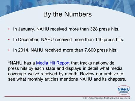 © 2011, National Association of Health Underwriters www.nahu.org By the Numbers In January, NAHU received more than 328 press hits. In December, NAHU received.