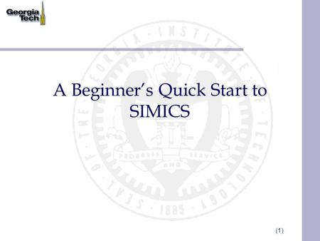 (1) A Beginner's Quick Start to SIMICS. (2) Disclaimer This is a quick start document to help users get set up quickly Does not replace the user guide.