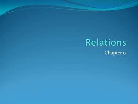 Chapter 9. Chapter Summary Relations and Their Properties n-ary Relations and Their Applications (not currently included in overheads) Representing Relations.