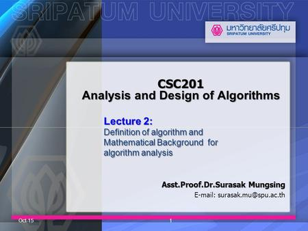CSC201 Analysis and Design of Algorithms Asst.Proof.Dr.Surasak Mungsing   Oct-151 Lecture 2: Definition of algorithm and Mathematical.