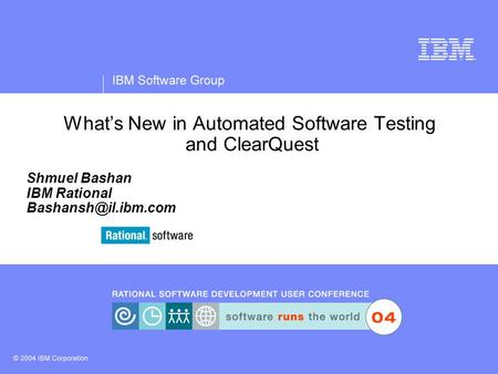 What's New in Automated Software Testing and ClearQuest Shmuel Bashan IBM Rational
