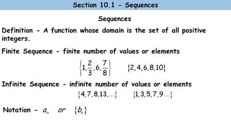 Sequences Definition - A function whose domain is the set of all positive integers. Finite Sequence - finite number of values or elements Infinite Sequence.