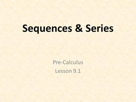 Sequences & Series Pre-Calculus Lesson 9.1. Infinite Sequence: A sequence without bound - - 1, 1, 2, 3, 5, 8, 13, 21, 34, 55, 89, … ? (what's next 2 terms)