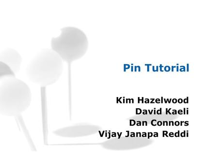 Pin Tutorial Kim Hazelwood David Kaeli Dan Connors Vijay Janapa Reddi.