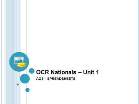 OCR Nationals – Unit 1 AO5 – SPREADSHEETS. Overview of AO5 To create a spreadsheet to calculate the company's income and expenditure.