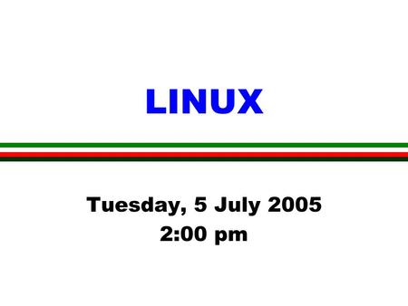 LINUX Tuesday, 5 July 2005 2:00 pm. Remote Login l Use Secure Shell (ssh) l Machine name/IP address E.g. ssh hydra.sma.nus.edu.sg Or ssh 137.132.146.143.
