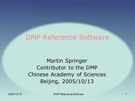 2005/10/12DMP Reference Software1 Martin Springer Contributor to the DMP Chinese Academy of Sciences Beijing, 2005/10/13.