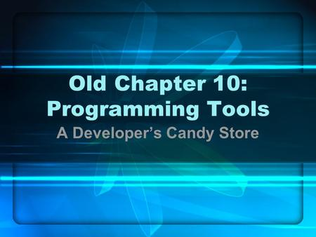 Old Chapter 10: Programming Tools A Developer's Candy Store.