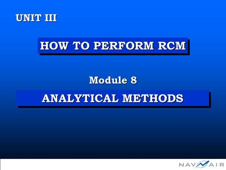 1 Module 8 UNIT III  Copyright 2002, Information Spectrum, Inc. All Rights Reserved. HOW TO PERFORM RCM ANALYTICAL METHODS.