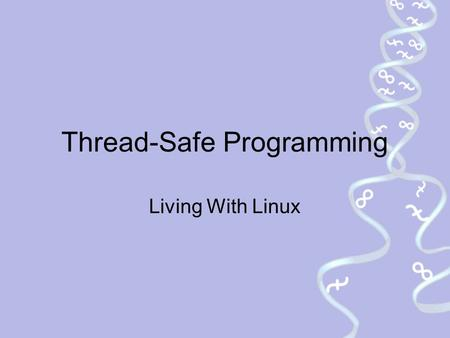 Thread-Safe Programming Living With Linux. Thread-Safe Programming Tommy Reynolds Fedora Documentation Project Steering Committee