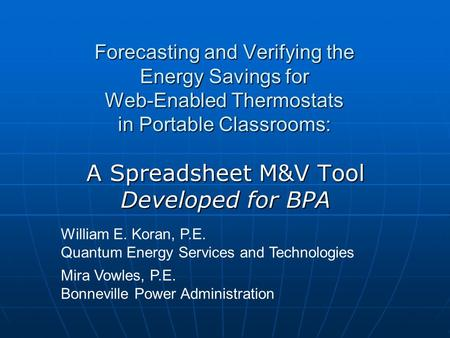 Forecasting and Verifying the Energy Savings for Web-Enabled Thermostats in Portable Classrooms: William E. Koran, P.E. Quantum Energy Services and Technologies.
