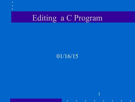 1 Editing a C Program 01/16/15. 2 Objective Use Linux to edit, compile and execute a C program.