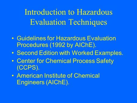 Introduction to Hazardous Evaluation Techniques Guidelines for Hazardous Evaluation Procedures (1992 by AIChE). Second Edition with Worked Examples. Center.