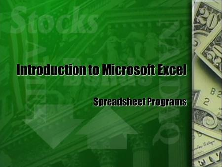 Introduction to Microsoft Excel Spreadsheet Programs.
