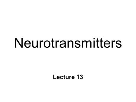 Neurotransmitters Lecture 13. CRITERIA n NT found in axon terminals n NT released by action potentials n Synthesis identified n External application mimic.