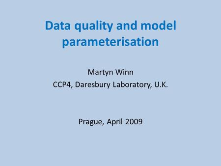 Data quality and model parameterisation Martyn Winn CCP4, Daresbury Laboratory, U.K. Prague, April 2009.