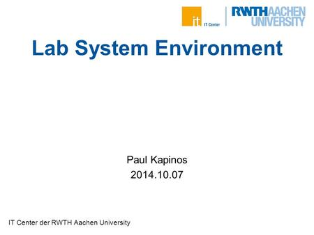 IT Center der RWTH Aachen University Lab System Environment Paul Kapinos 2014.10.07.