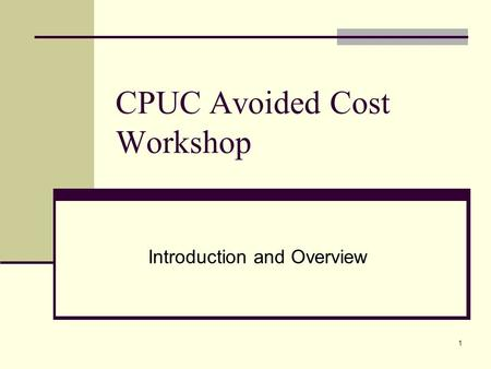 1 CPUC Avoided Cost Workshop Introduction and Overview.