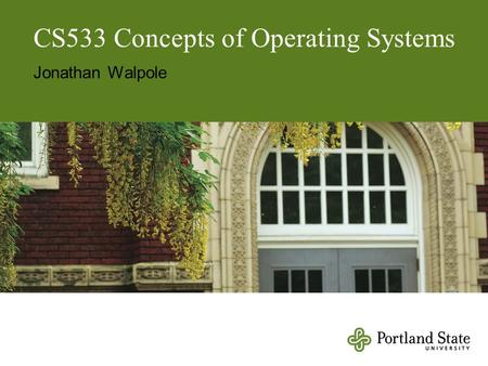 CS533 Concepts of Operating Systems Jonathan Walpole.