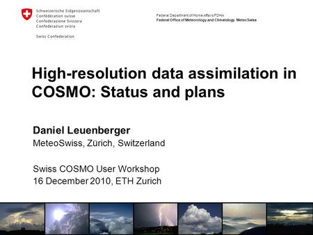 Federal Department of Home Affairs FDHA Federal Office of Meteorology and Climatology MeteoSwiss High-resolution data assimilation in COSMO: Status and.